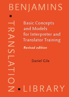 Basic Concepts and Models for Interpreter and Translator Training By Gile, Daniel